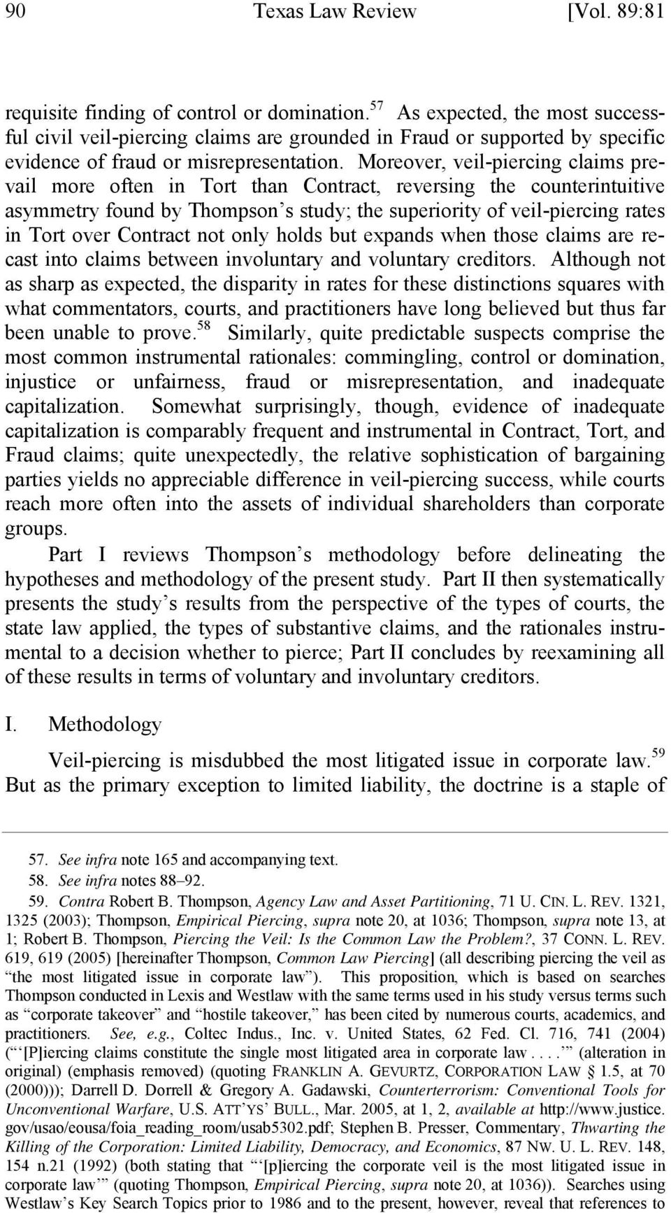 Moreover, veil-piercing claims prevail more often in Tort than Contract, reversing the counterintuitive asymmetry found by Thompson s study; the superiority of veil-piercing rates in Tort over