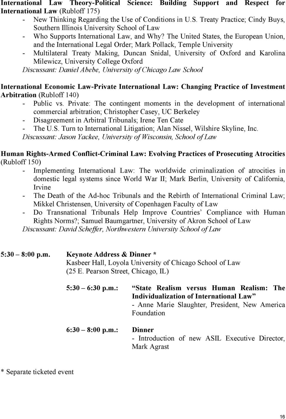 University College Oxford Discussant: Daniel Abebe, University of Chicago Law School International Economic Law-Private International Law: Changing Practice of Investment Arbitration (Rubloff 140) -