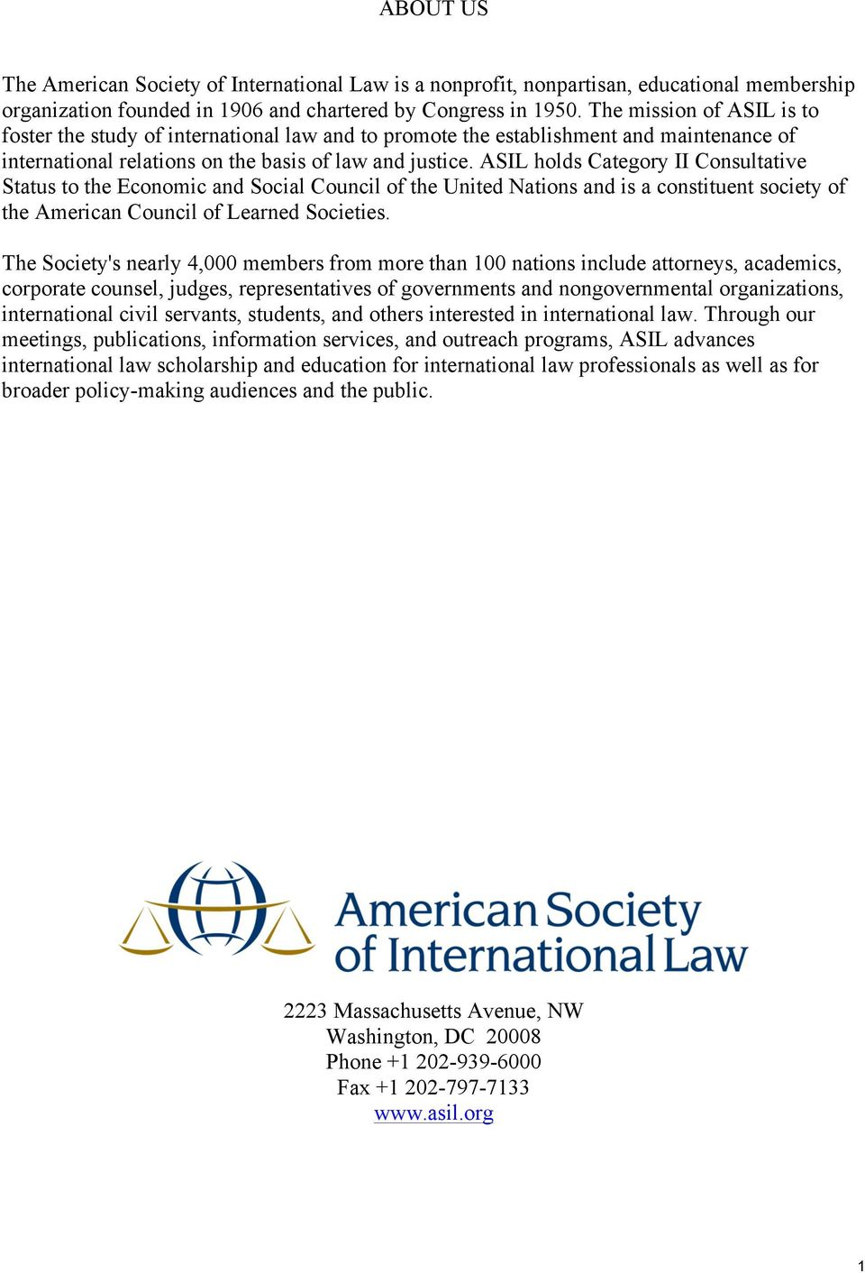 ASIL holds Category II Consultative Status to the Economic and Social Council of the United Nations and is a constituent society of the American Council of Learned Societies.