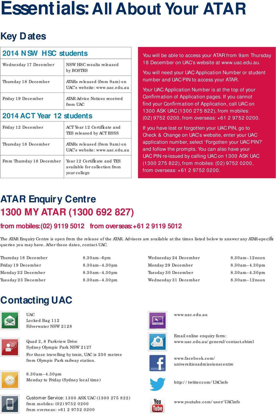 au ATAR Advice Notices received from UAC ACT Year 12 Certifi cate and TES released by ACT BSSS ATARs released (from 9am) on UAC s website: www.uac.edu.
