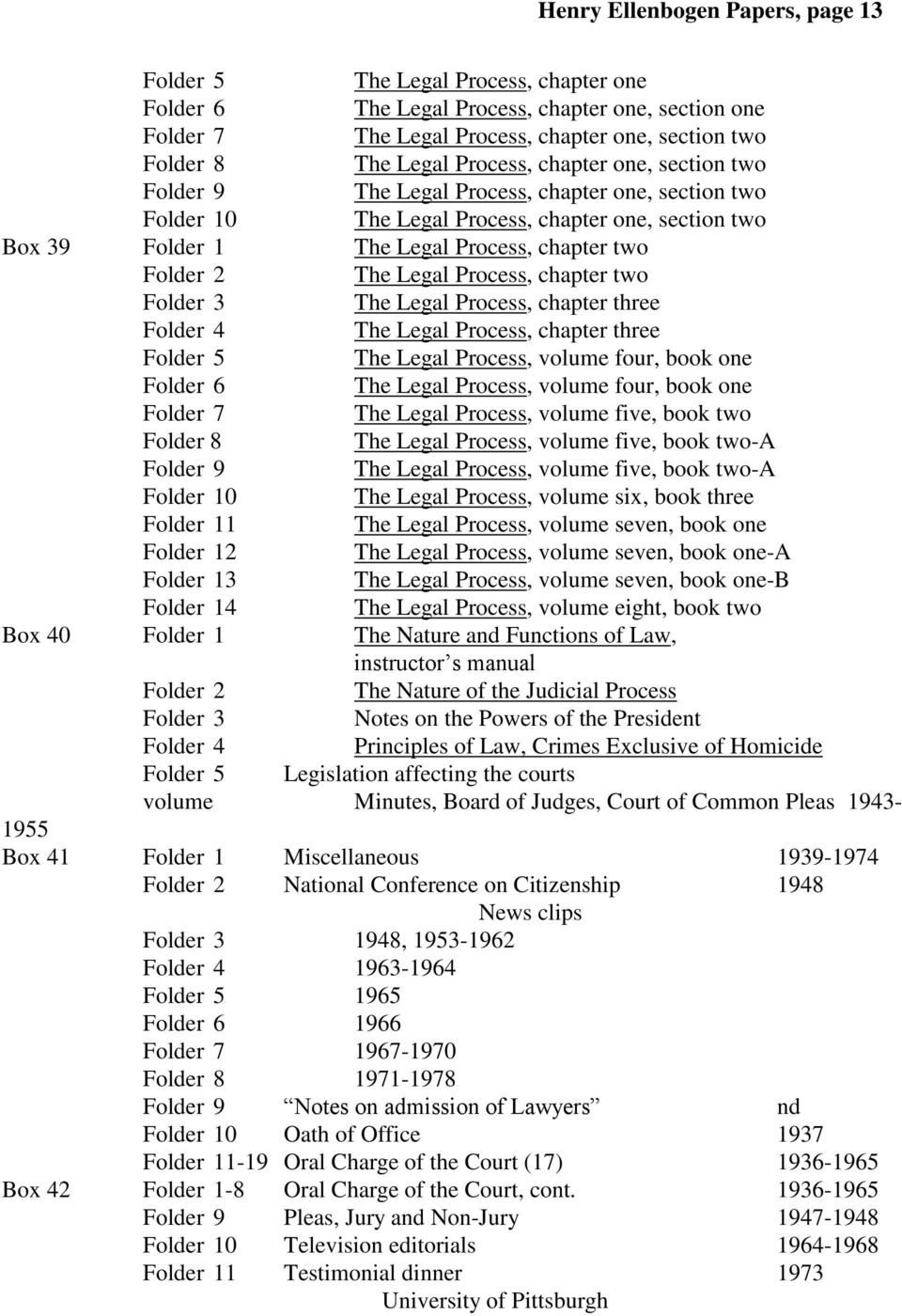 The Legal Process, chapter two Folder 3 The Legal Process, chapter three Folder 4 The Legal Process, chapter three Folder 5 The Legal Process, volume four, book one Folder 6 The Legal Process, volume