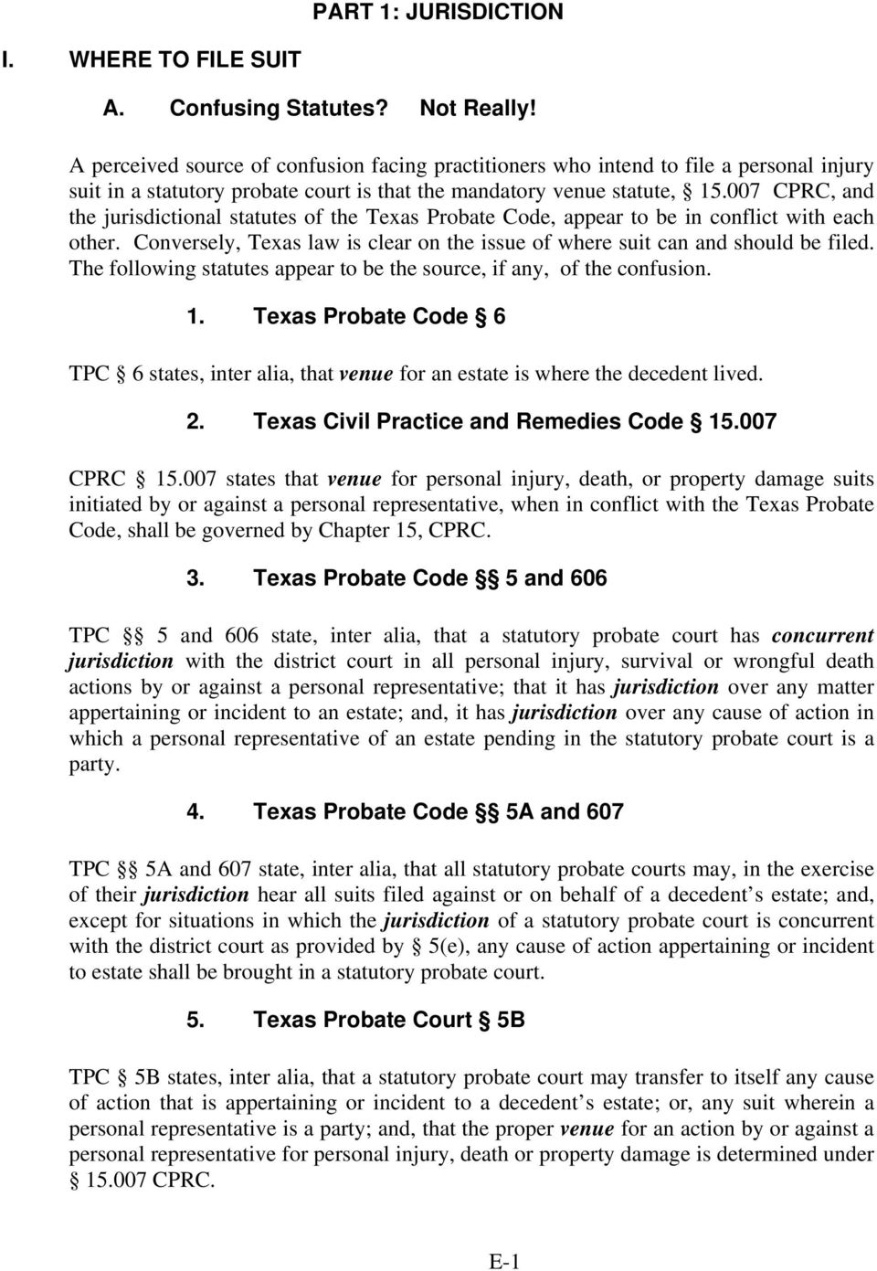 007 CPRC, and the jurisdictional statutes of the Texas Probate Code, appear to be in conflict with each other. Conversely, Texas law is clear on the issue of where suit can and should be filed.
