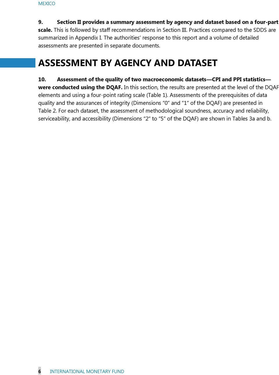 ASSESSMENT BY AGENCY AND DATASET 10. Assessment of the quality of two macroeconomic datasets CPI and PPI statistics were conducted using the DQAF.