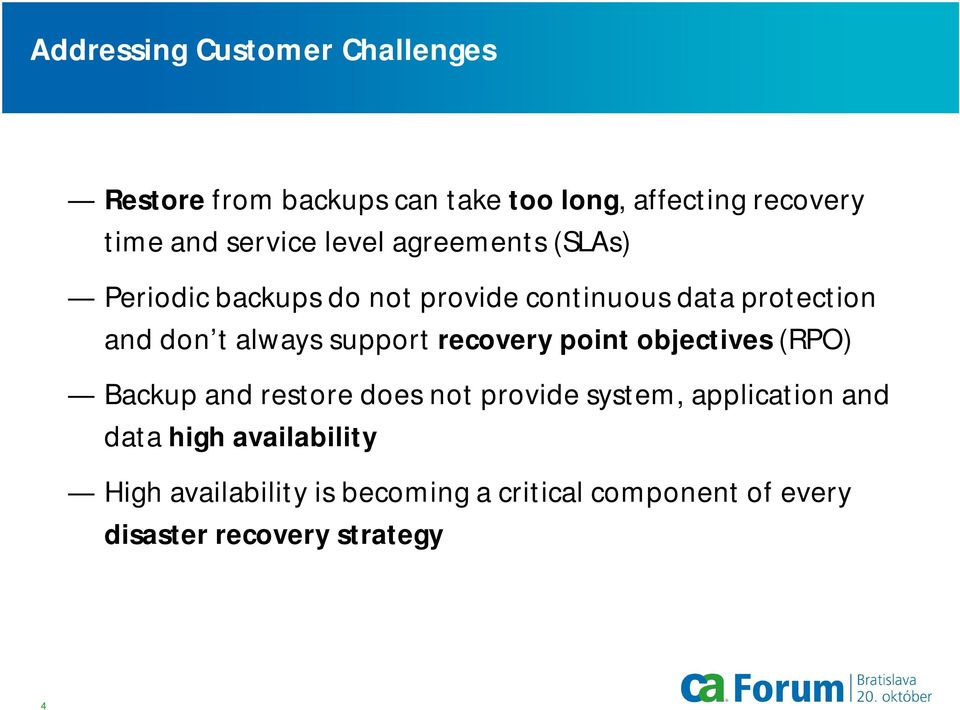 always support recovery point objectives (RPO) Backup and restore does not provide system, application