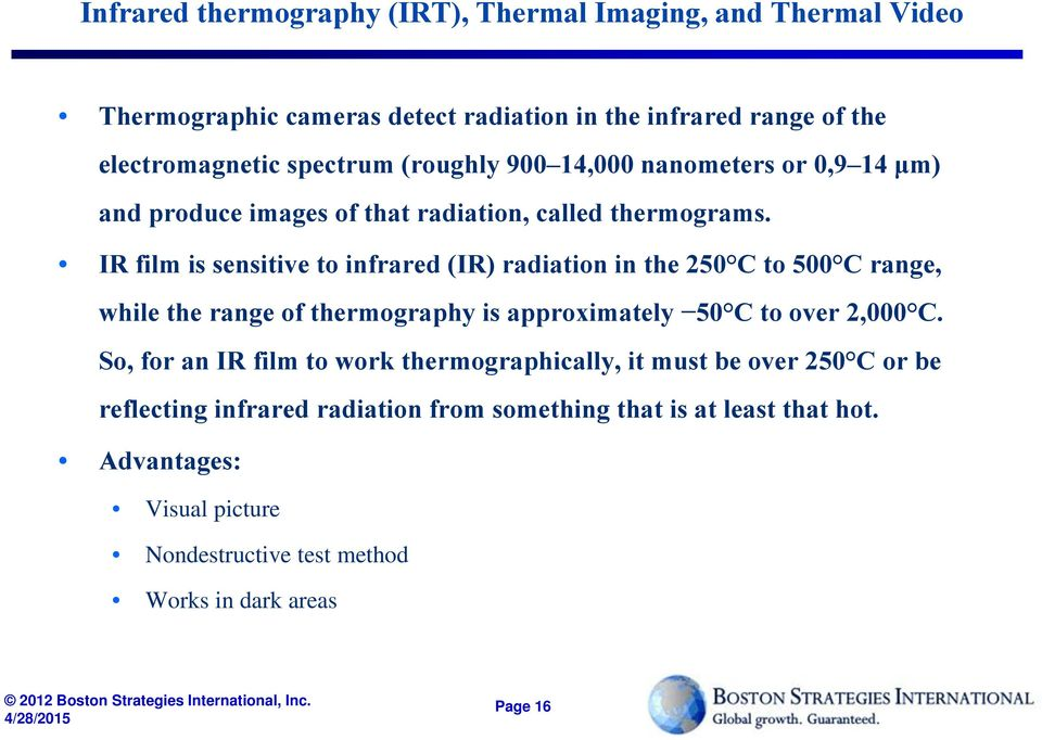 IR film is sensitive to infrared (IR) radiation in the 250 C to 500 C range, while the range of thermography is approximately 50 C to over 2,000 C.