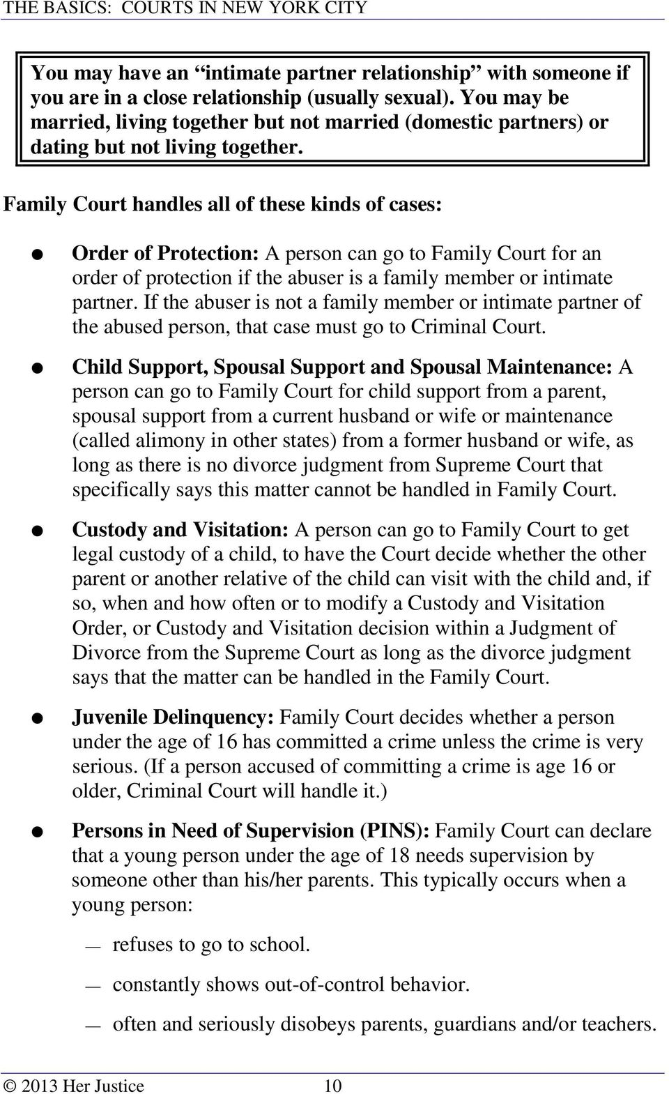 Family Court handles all of these kinds of cases: Order of Protection: A person can go to Family Court for an order of protection if the abuser is a family member or intimate partner.