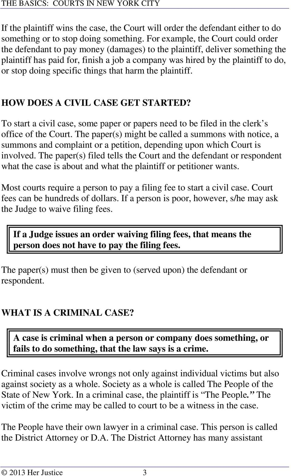 stop doing specific things that harm the plaintiff. HOW DOES A CIVIL CASE GET STARTED? To start a civil case, some paper or papers need to be filed in the clerk s office of the Court.