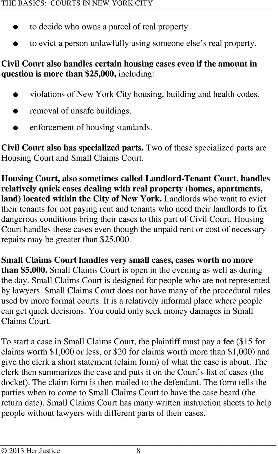 removal of unsafe buildings. enforcement of housing standards. Civil Court also has specialized parts. Two of these specialized parts are Housing Court and Small Claims Court.