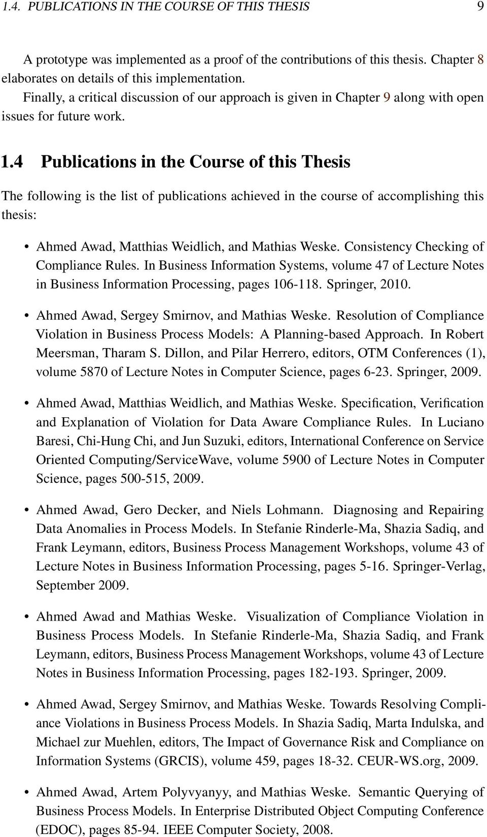 4 Publications in the Course of this Thesis The following is the list of publications achieved in the course of accomplishing this thesis: Ahmed Awad, Matthias Weidlich, and Mathias Weske.