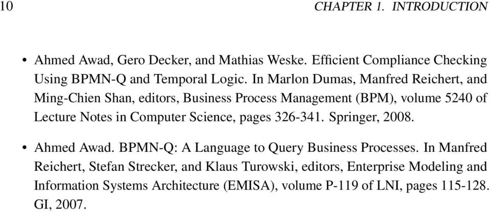 Computer Science, pages 326-341. Springer, 2008. Ahmed Awad. BPMN-Q: A Language to Query Business Processes.