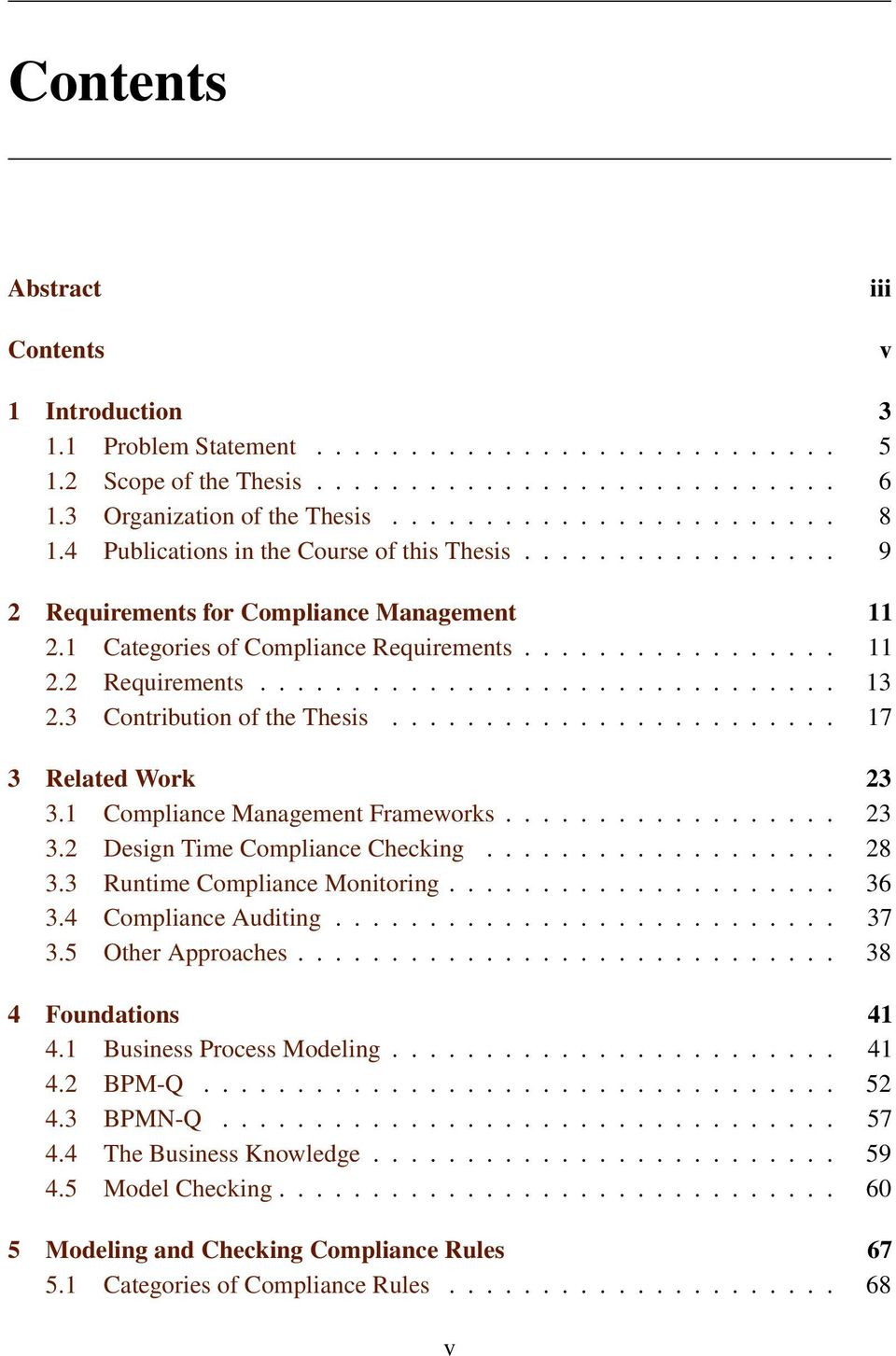3 Contribution of the Thesis........................ 17 3 Related Work 23 3.1 Compliance Management Frameworks.................. 23 3.2 Design Time Compliance Checking................... 28 3.