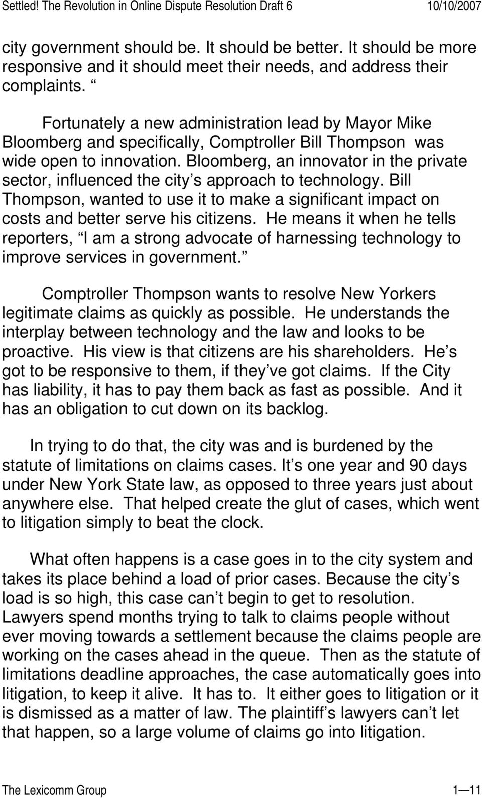 Bloomberg, an innovator in the private sector, influenced the city s approach to technology. Bill Thompson, wanted to use it to make a significant impact on costs and better serve his citizens.