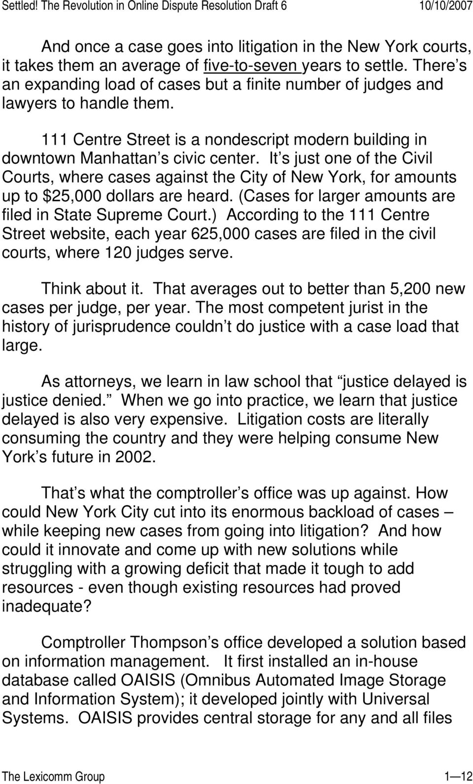 It s just one of the Civil Courts, where cases against the City of New York, for amounts up to $25,000 dollars are heard. (Cases for larger amounts are filed in State Supreme Court.