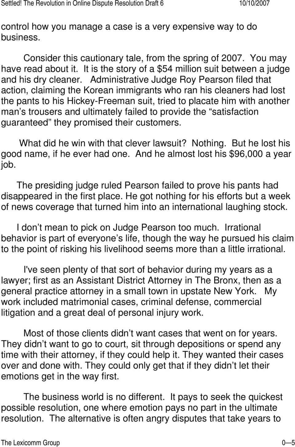 Administrative Judge Roy Pearson filed that action, claiming the Korean immigrants who ran his cleaners had lost the pants to his Hickey-Freeman suit, tried to placate him with another man s trousers