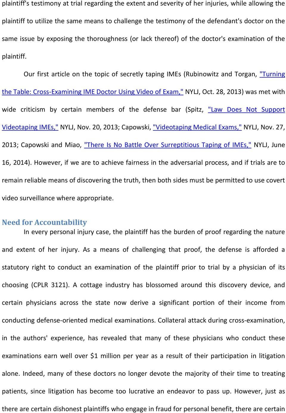 "Our first article on the topic of secretly taping IMEs (Rubinowitz and Torgan, ""Turning the Table: Cross-Examining IME Doctor Using Video of Exam,"" NYLJ, Oct."