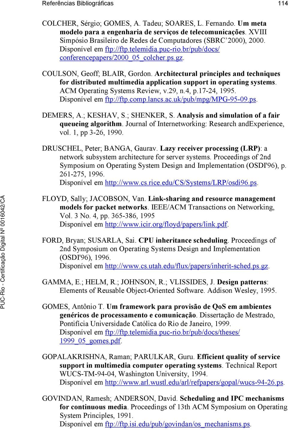 Architectural principles and techniques for distributed multimedia application support in operating systems. ACM Operating Systems Review, v.29, n.4, p.17-24, 1995. Disponível em ftp://ftp.comp.lancs.
