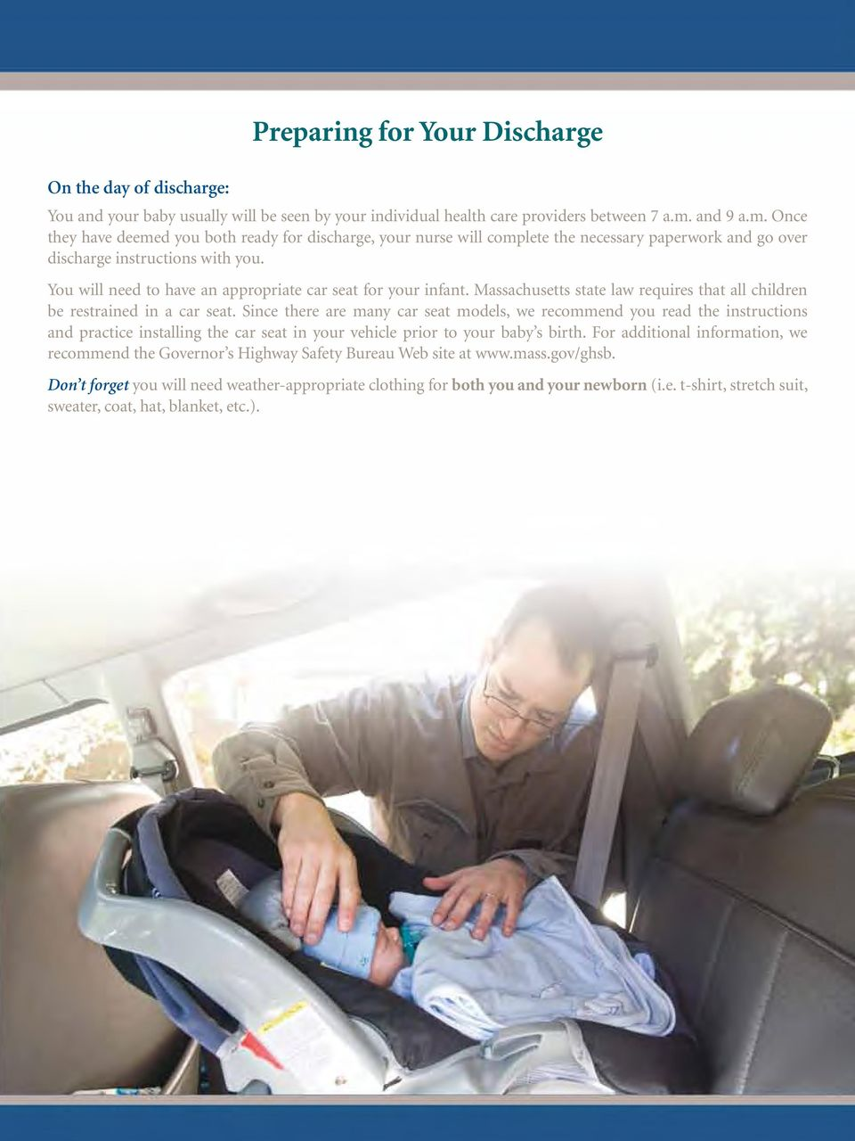 You will need to have an appropriate car seat for your infant. Massachusetts state law requires that all children be restrained in a car seat.