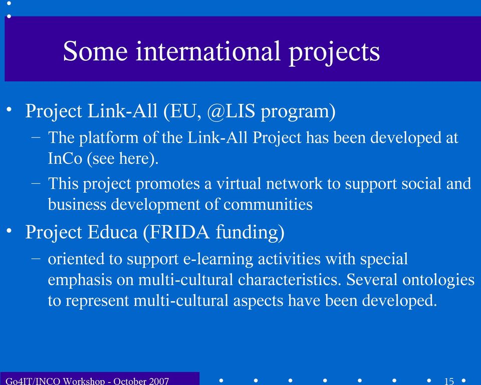 This project promotes a virtual network to support social and business development of communities Project Educa (FRIDA