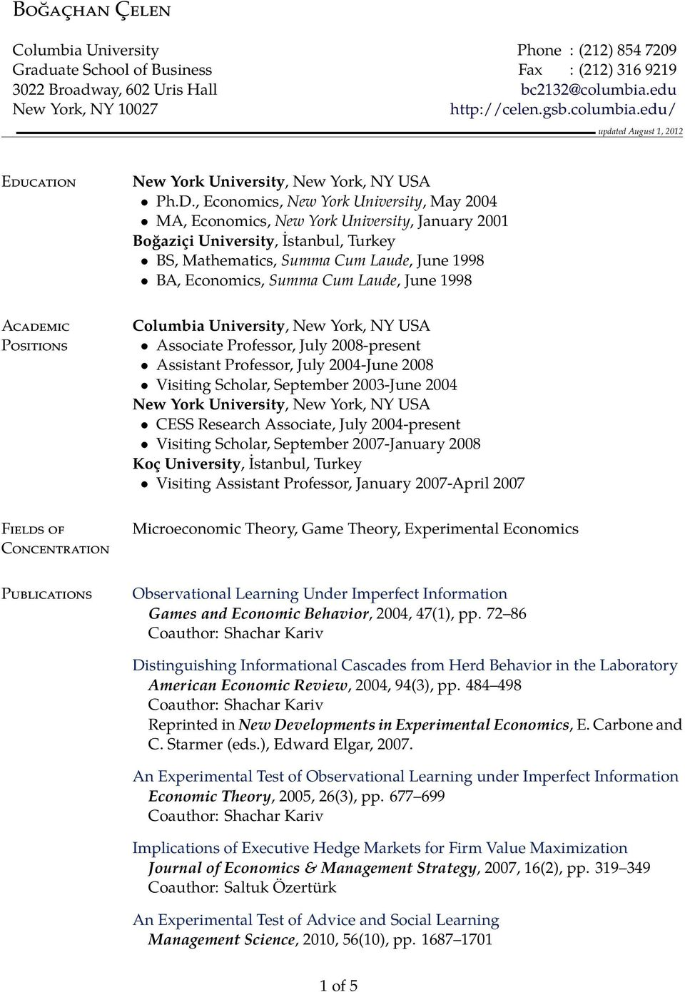 , Economics, New York University, May 2004 MA, Economics, New York University, January 2001 Boğaziçi University, İstanbul, Turkey BS, Mathematics, Summa Cum Laude, June 1998 BA, Economics, Summa Cum