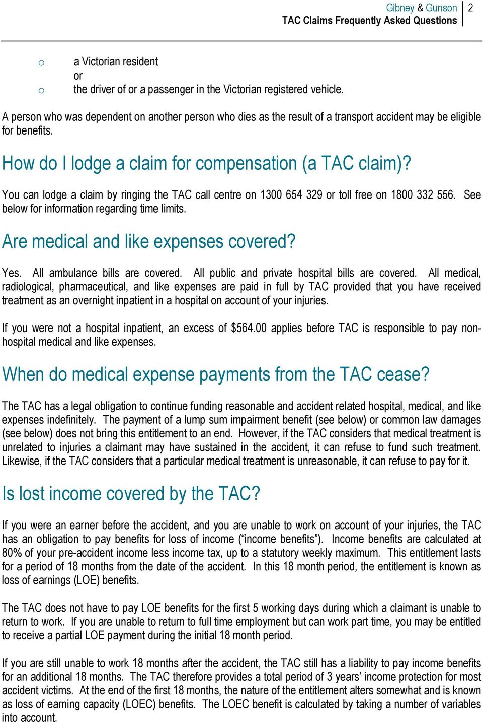 You can lodge a claim by ringing the TAC call centre on 1300 654 329 or toll free on 1800 332 556. See below for information regarding time limits. Are medical and like expenses covered? Yes.