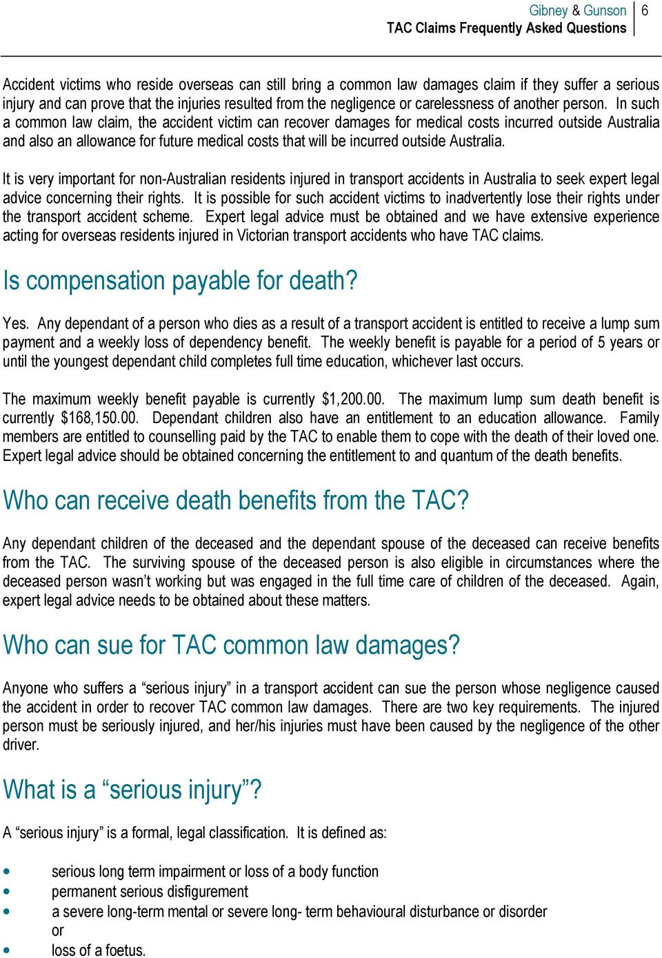 In such a common law claim, the accident victim can recover damages for medical costs incurred outside Australia and also an allowance for future medical costs that will be incurred outside Australia.