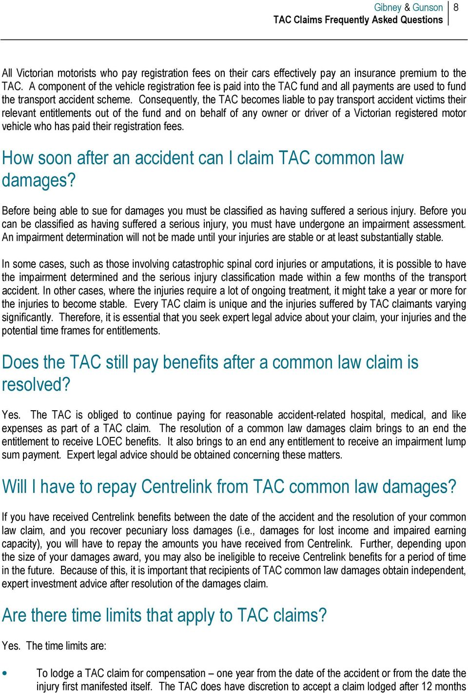 Consequently, the TAC becomes liable to pay transport accident victims their relevant entitlements out of the fund and on behalf of any owner or driver of a Victorian registered motor vehicle who has