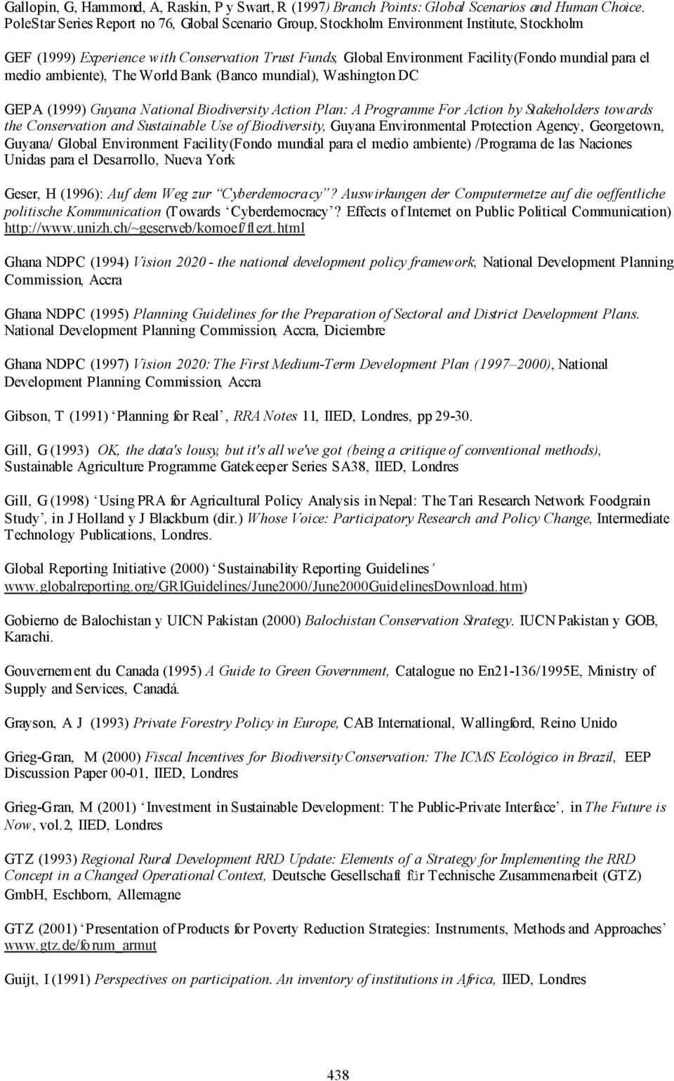 medio ambiente), The World Bank (Banco mundial), Washington DC GEPA (1999) Guyana National Biodiversity Action Plan: A Programme For Action by Stakeholders towards the Conservation and Sustainable
