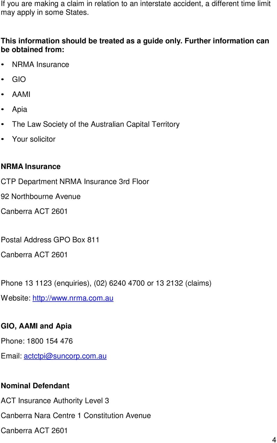 Department NRMA Insurance 3rd Floor 92 Northbourne Avenue Postal Address GPO Box 811 Phone 13 1123 (enquiries), (02) 6240 4700 or 13 2132 (claims) Website: http://www.