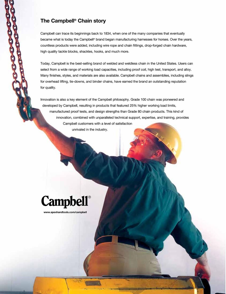 Today, Campbell is the best-selling brand of welded and weldless chain in the United States.