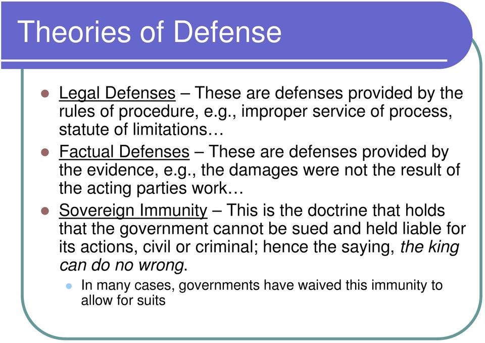 , improper service of process, statute of limitations Factual Defenses These are defenses provided by the evidence, e.g.