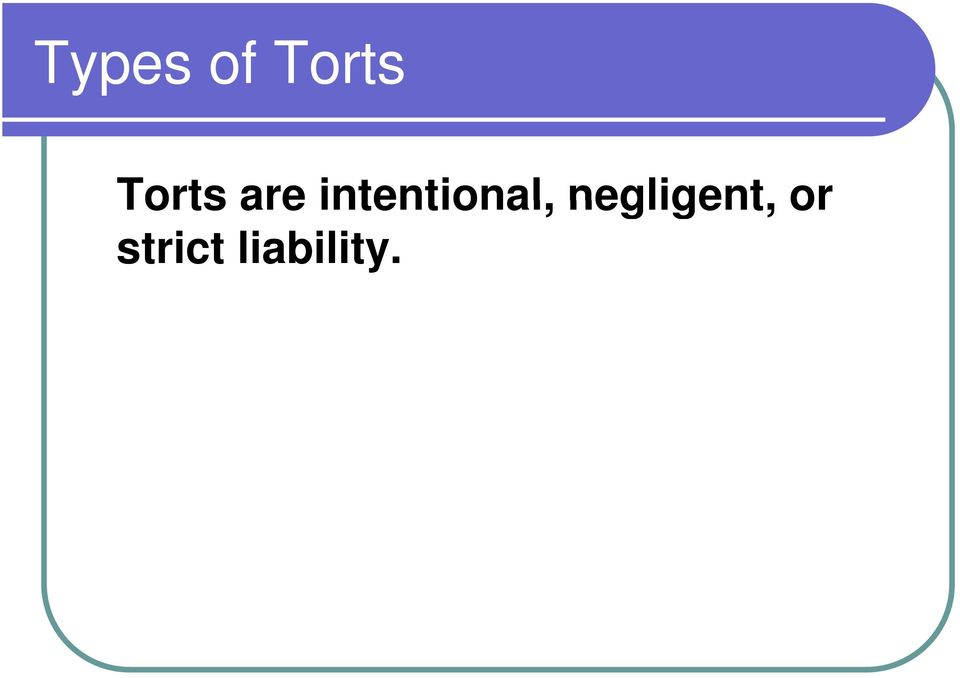 Torts are intentional,