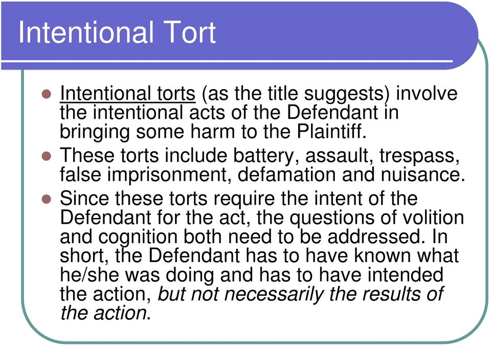 Since these torts require the intent of the Defendant for the act, the questions of volition and cognition both need to be
