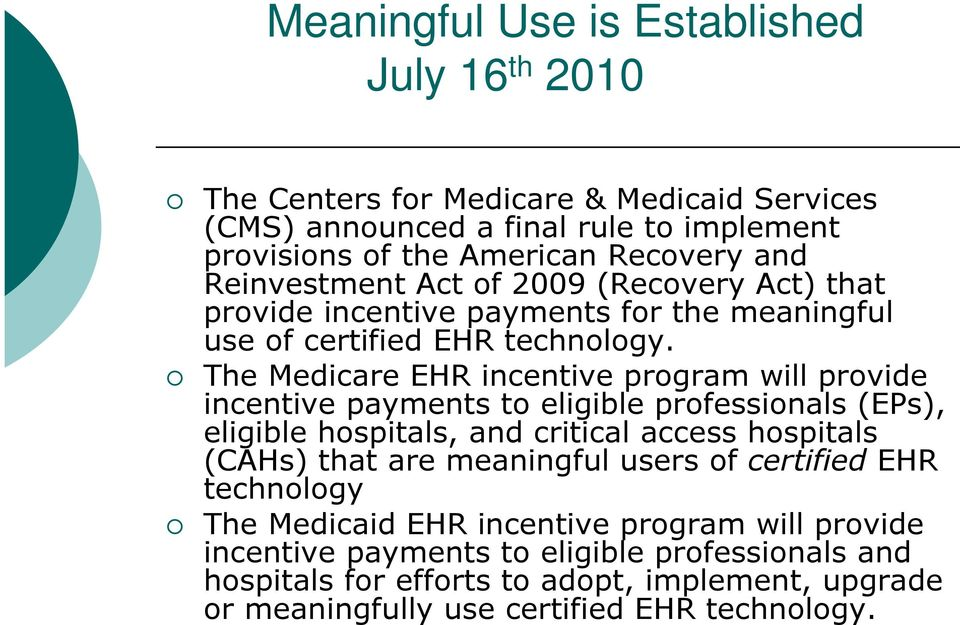 The Medicare EHR incentive program will provide incentive payments to eligible professionals (EPs), eligible hospitals, and critical access hospitals (CAHs) that are