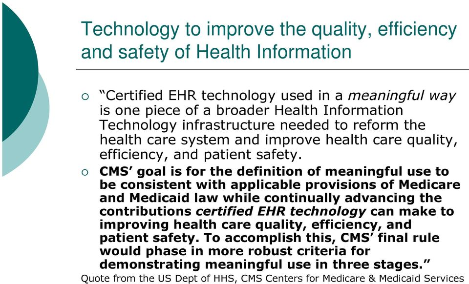 CMS goal is for the definition of meaningful use to be consistent with applicable provisions of Medicare and Medicaid law while continually advancing the contributions certified EHR technology