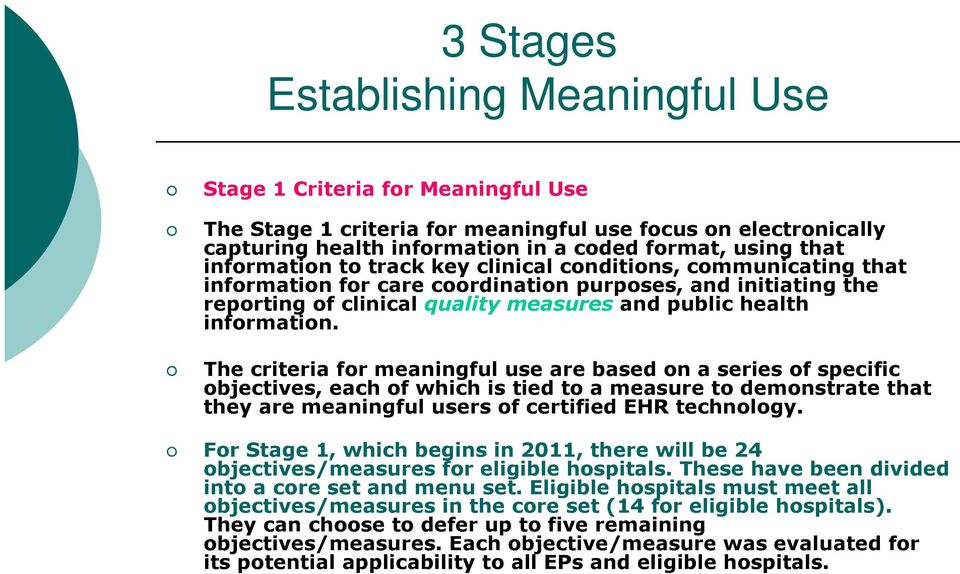 The criteria for meaningful use are based on a series of specific objectives, each of which is tied to a measure to demonstrate that they are meaningful users of certified EHR technology.
