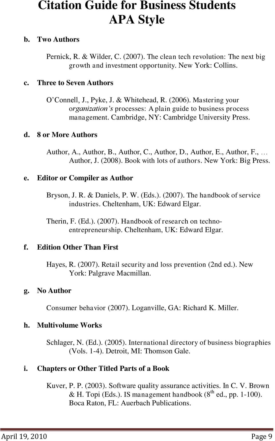 , Author, C., Author, D., Author, E., Author, F., Author, J. (2008). Book with lots of authors. New York: Big Press. e. Editor or Compiler as Author Bryson, J. R. & Daniels, P. W. (Eds.). (2007).