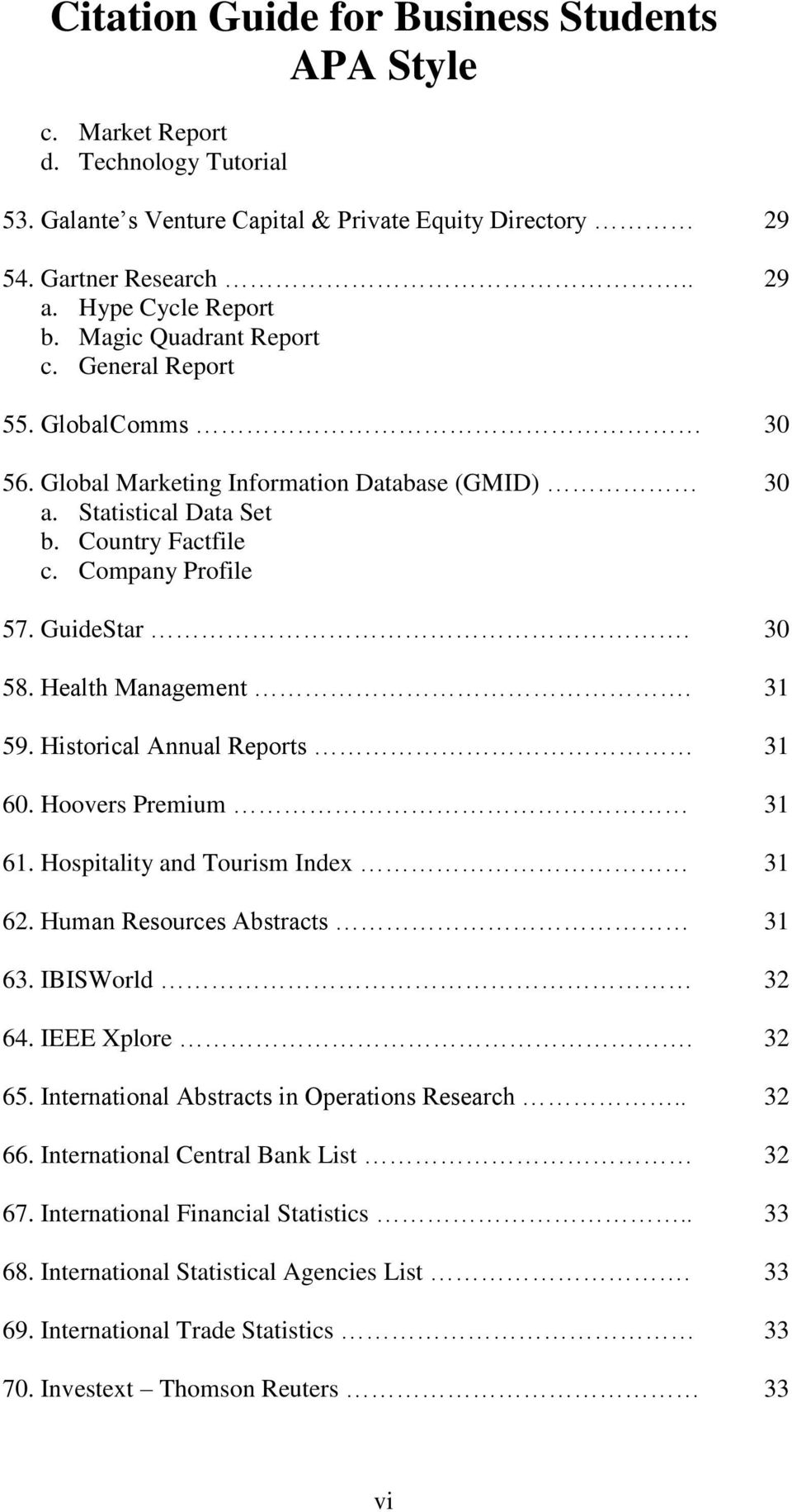 Historical Annual Reports 31 60. Hoovers Premium 31 61. Hospitality and Tourism Index 31 62. Human Resources Abstracts 31 63. IBISWorld 32 64. IEEE Xplore. 32 65.