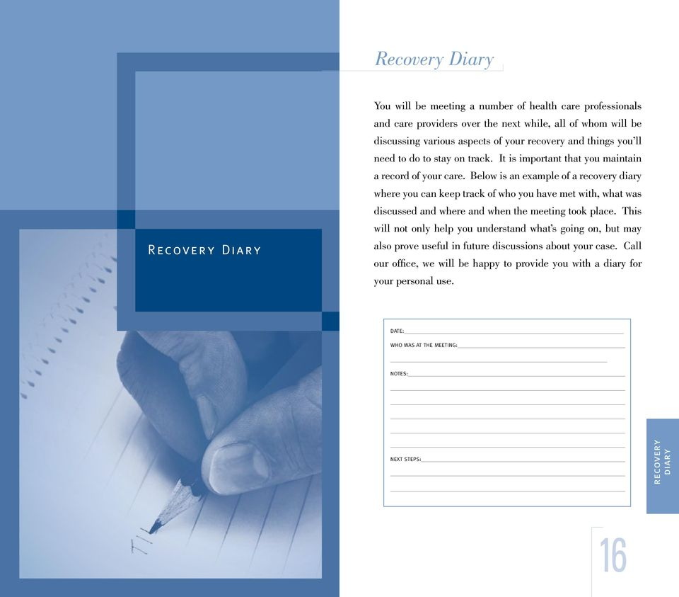 Below is an example of a recovery diary where you can keep track of who you have met with, what was discussed and where and when the meeting took place.