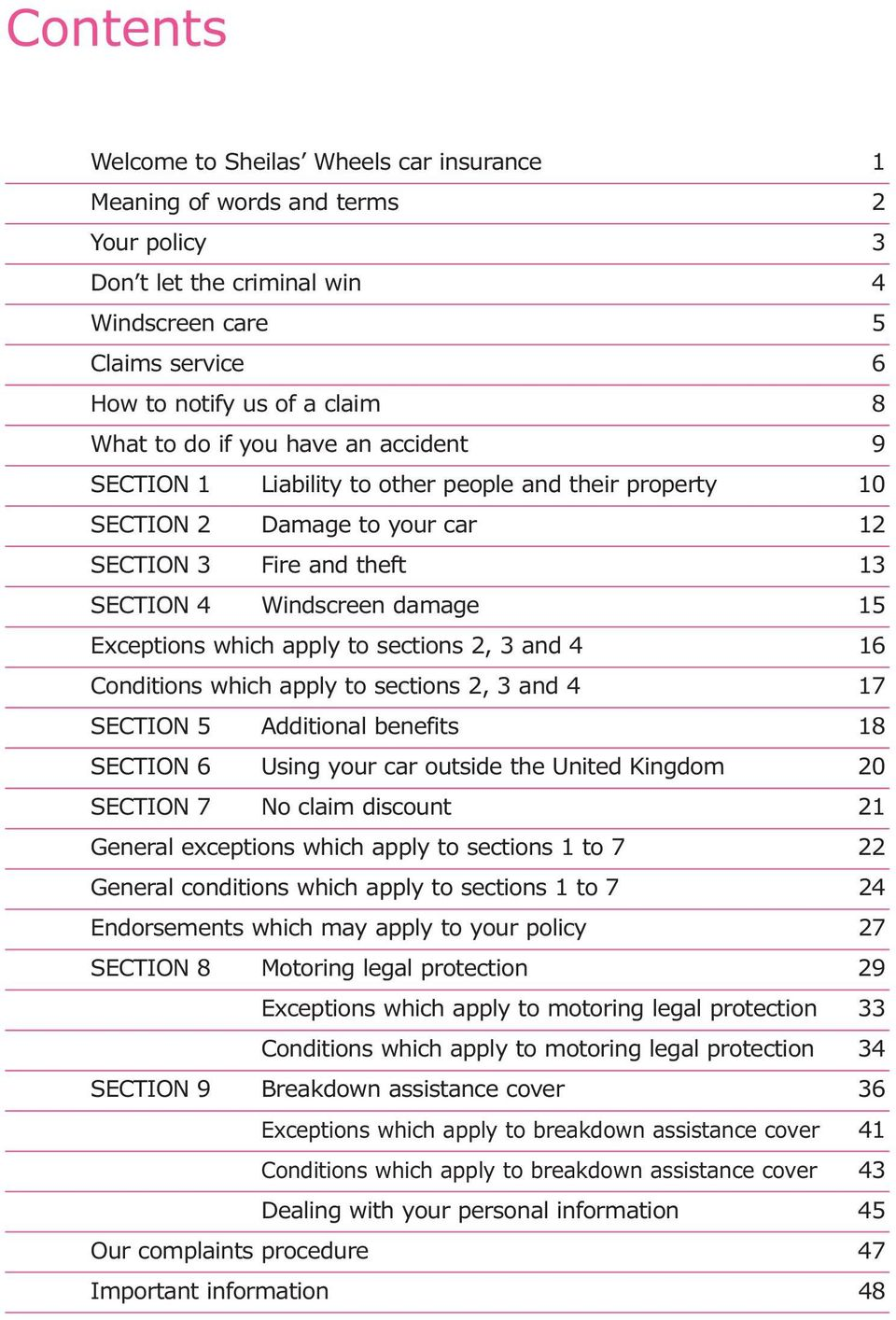 to sections 2, 3 and 4 16 Conditions which apply to sections 2, 3 and 4 17 SECTION 5 Additional benefits 18 SECTION 6 Using your car outside the United Kingdom 20 SECTION 7 No claim discount 21
