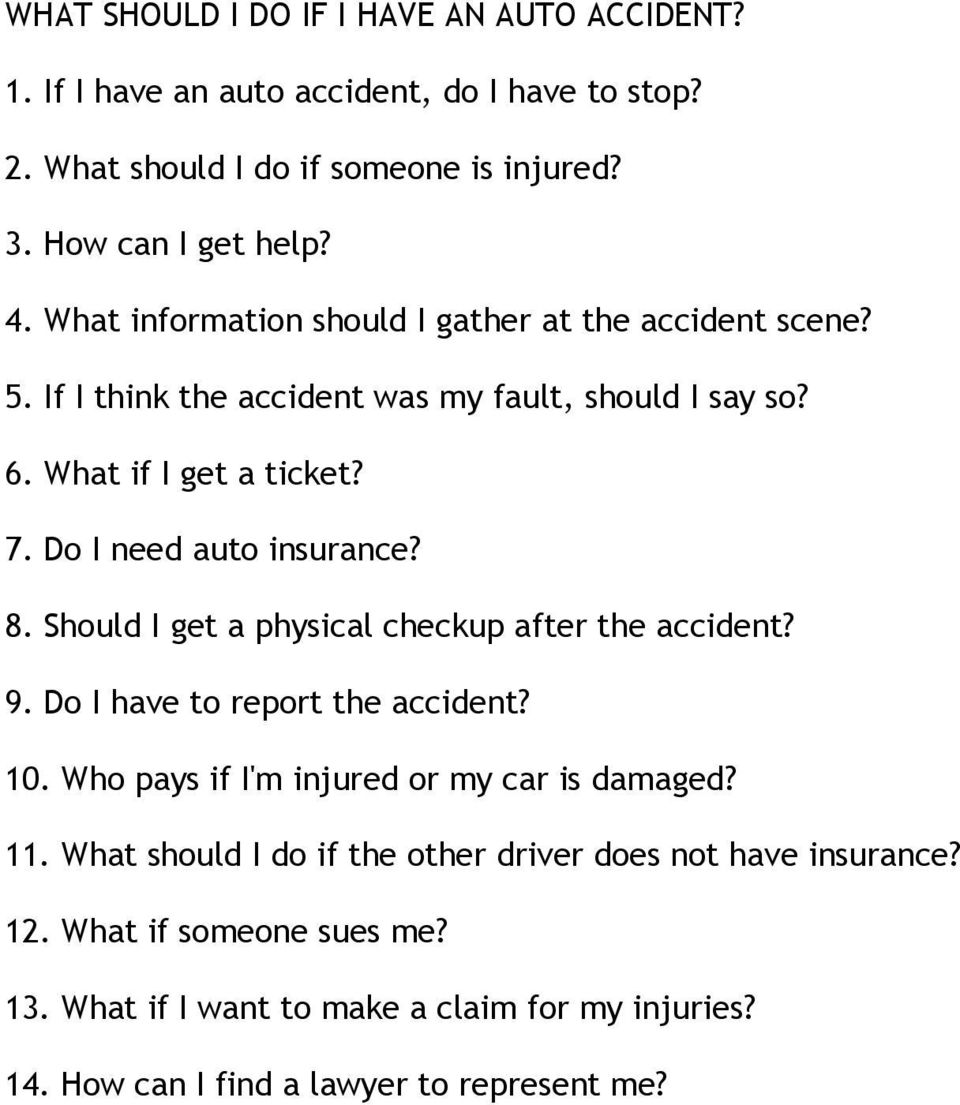 Do I need auto insurance? 8. Should I get a physical checkup after the accident? 9. Do I have to report the accident? 10. Who pays if I'm injured or my car is damaged?