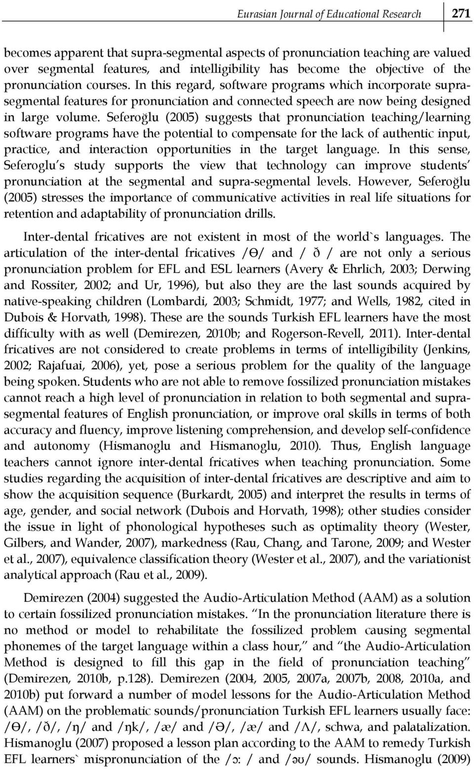 Seferoğlu (5) suggests that pronunciation teaching/learning software programs have the potential to compensate for the lack of authentic input, practice, and interaction opportunities in the target