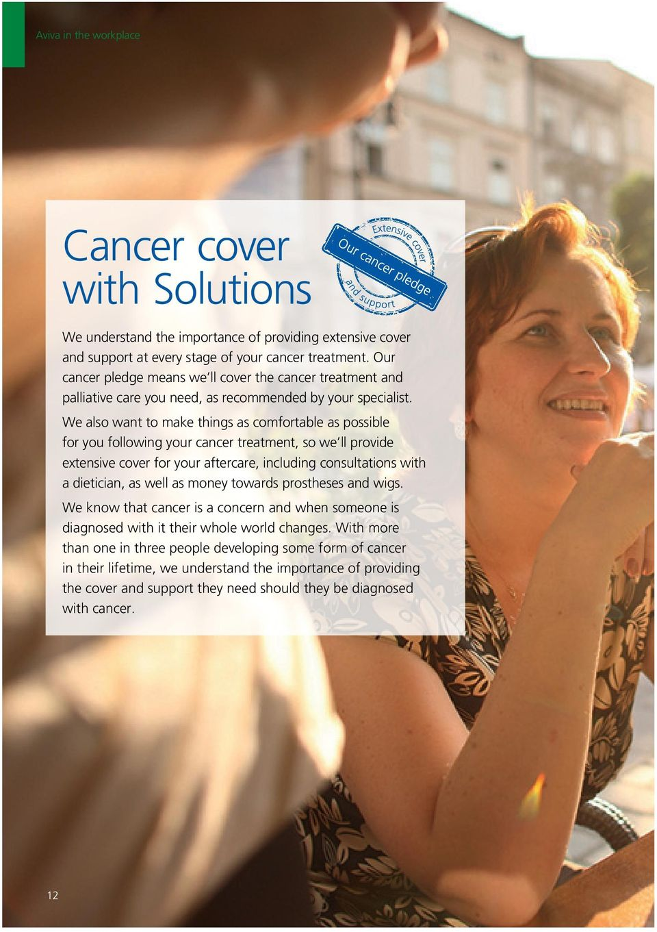 We also want to make things as comfortable as possible for you following your cancer treatment, so we ll provide extensive cover for your aftercare, including consultations with a dietician, as well