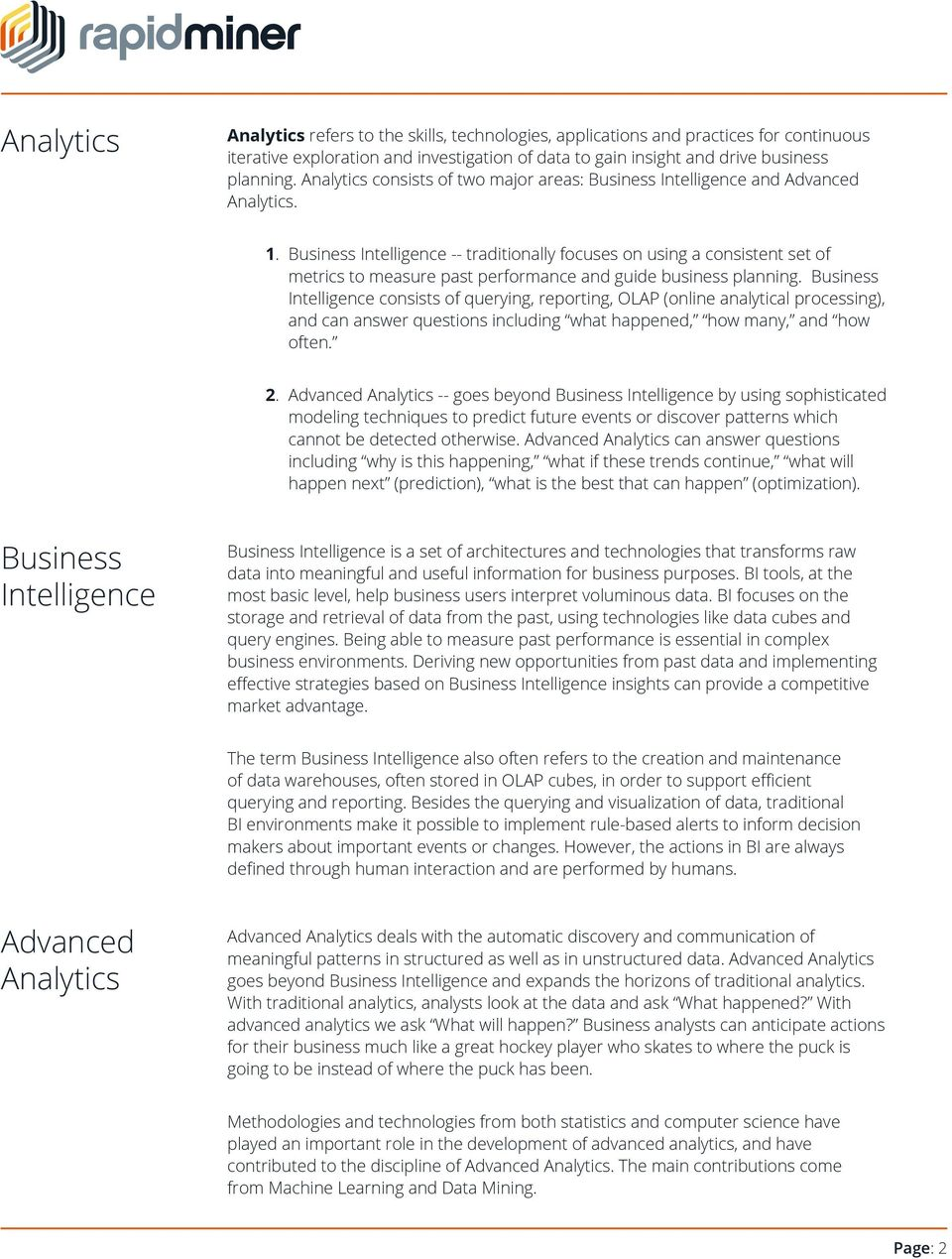 Business Intelligence consists of querying, reporting, OLAP (online analytical processing), often. 2.