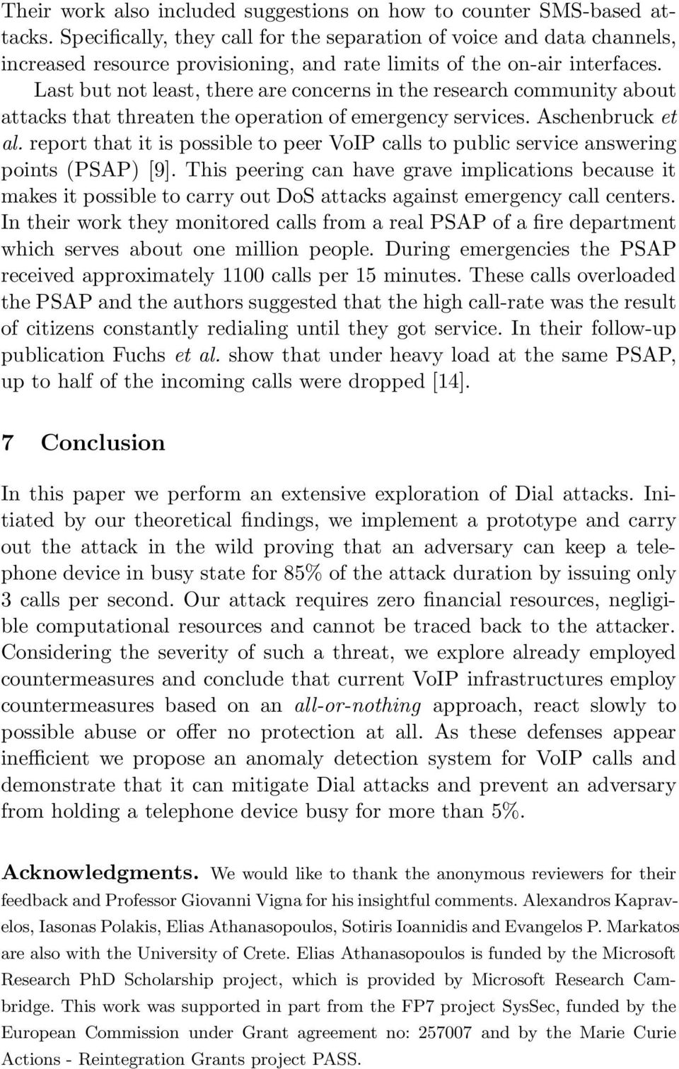 Last but not least, there are concerns in the research community about attacks that threaten the operation of emergency services. Aschenbruck et al.