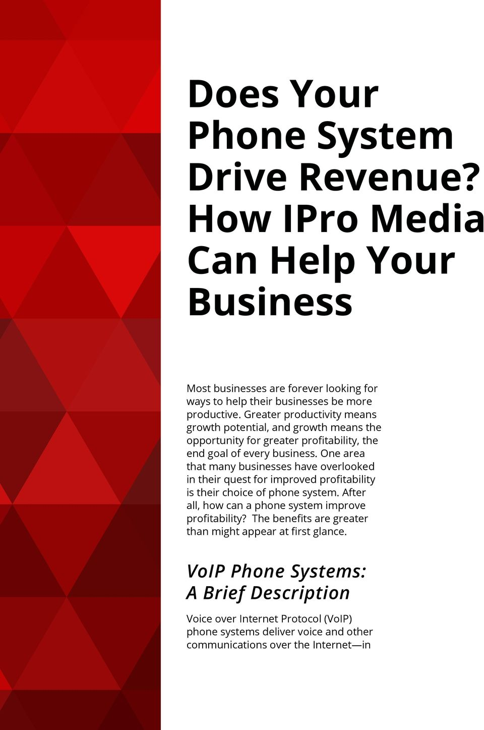 One area that many businesses have overlooked in their quest for improved profitability is their choice of phone system.