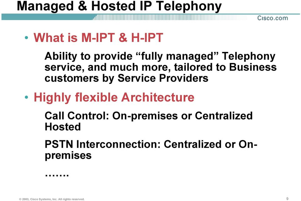 Highly flexible Architecture Call Control: On-premises or Centralized Hosted PSTN