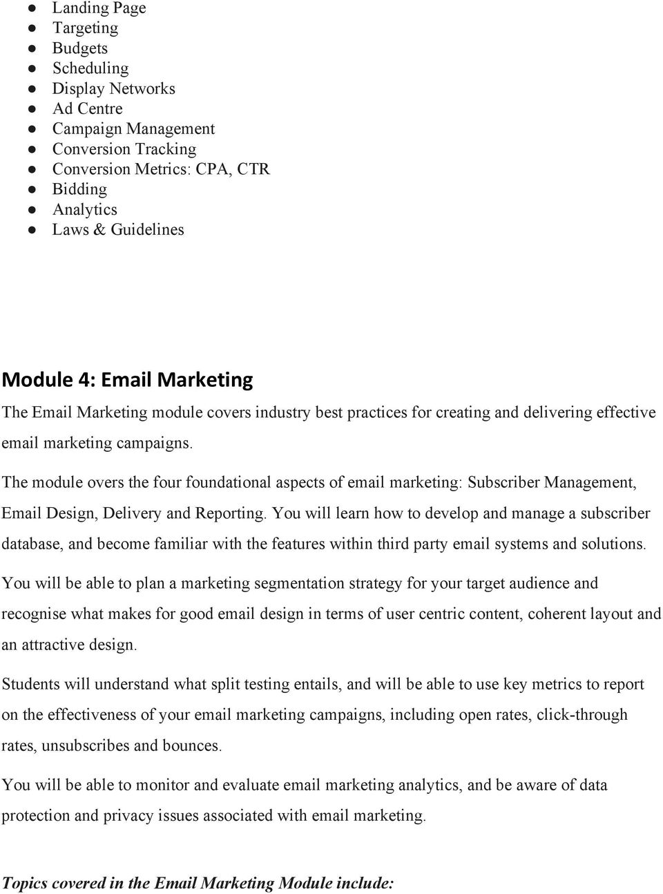 The module overs the four foundational aspects of email marketing: Subscriber Management, Email Design, Delivery and Reporting.