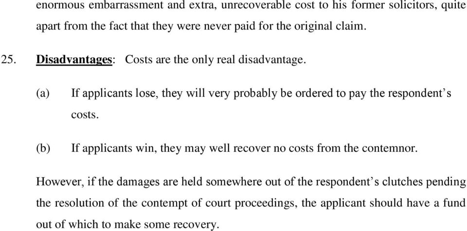 If applicants lose, they will very probably be ordered to pay the respondent s costs.