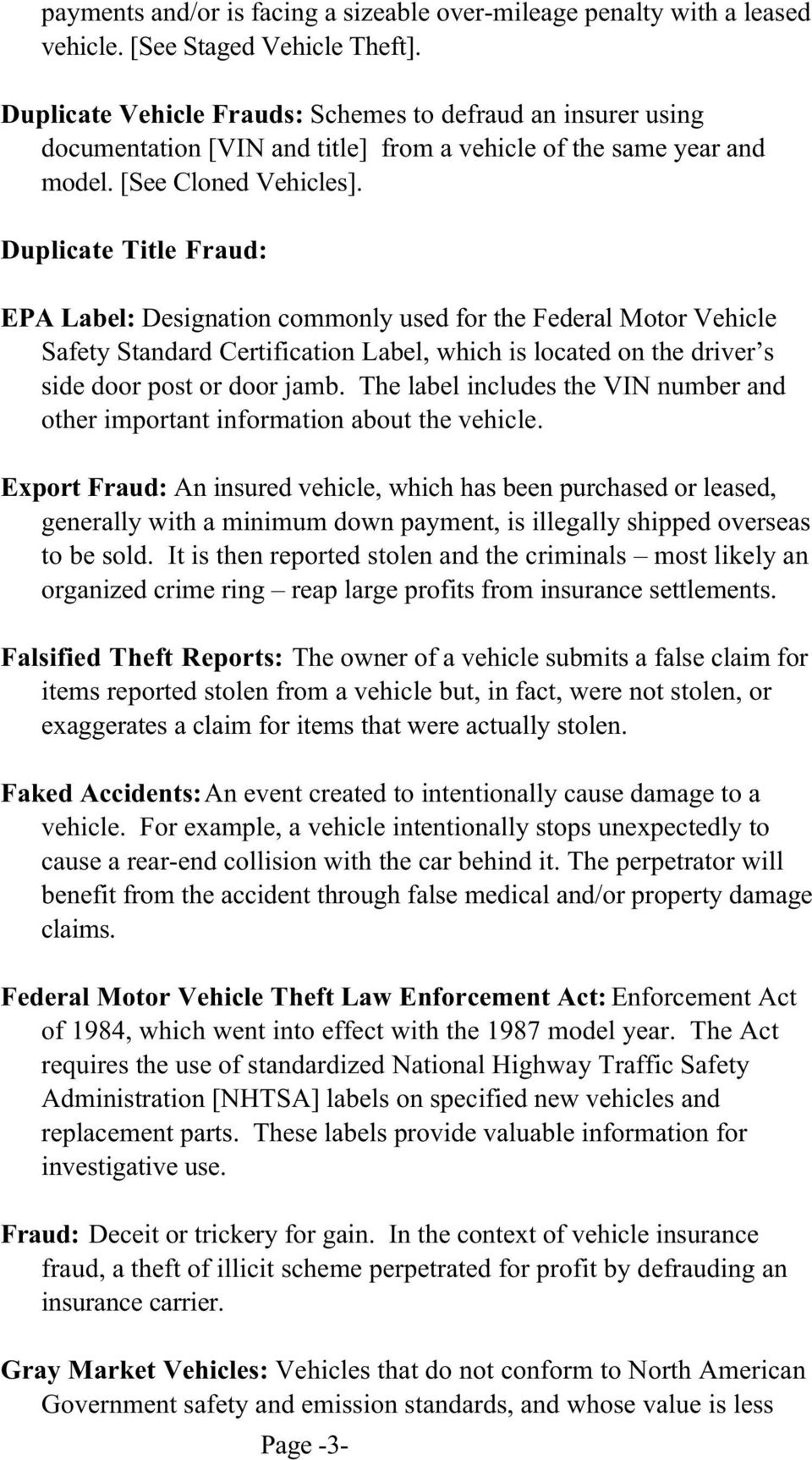 Duplicate Title Fraud: EPA Label: Designation commonly used for the Federal Motor Vehicle Safety Standard Certification Label, which is located on the driver s side door post or door jamb.