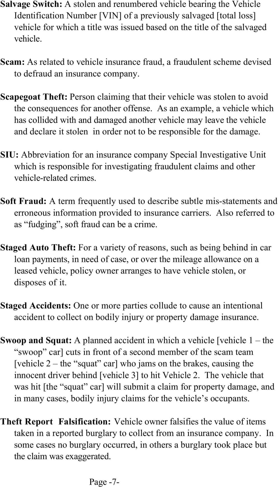 Scapegoat Theft: Person claiming that their vehicle was stolen to avoid the consequences for another offense.